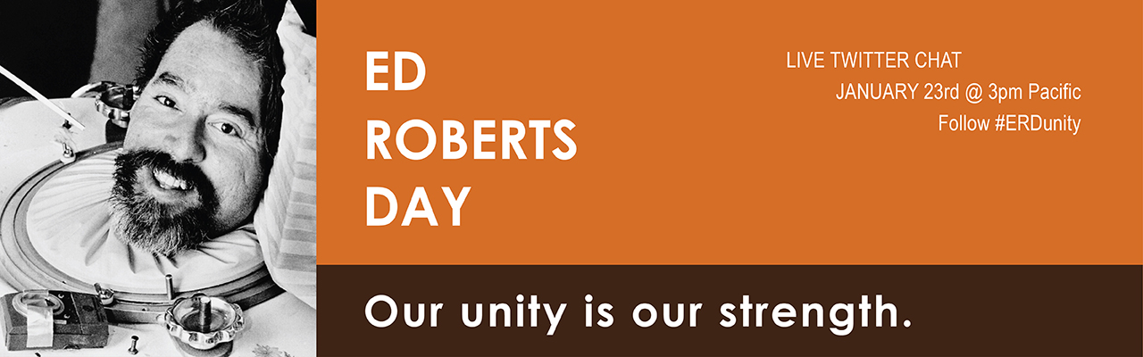 Banner celebrating Ed Roberts Day - Our Unity is our Strength - Live Twitter Chat January 23rd at 3pm pacific follow #erdunity